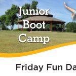 Friday Fun Day - Junior Boot Camp